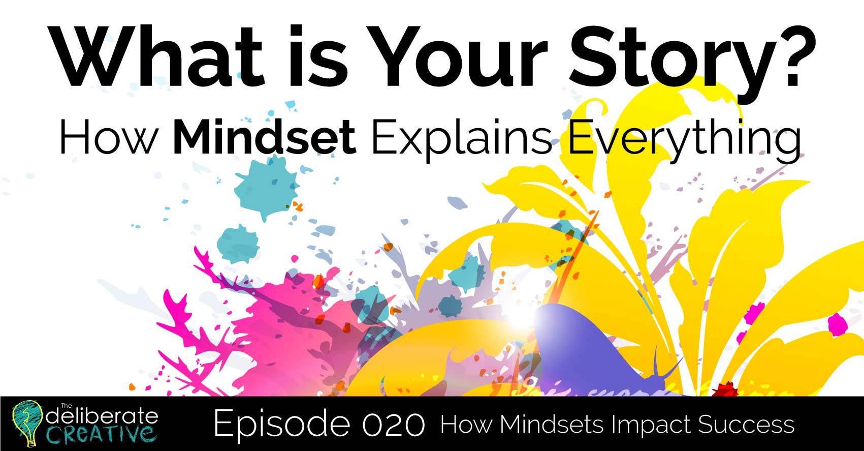 How Mindset Explains Everything: The Deliberate Creative Podcast episode 20