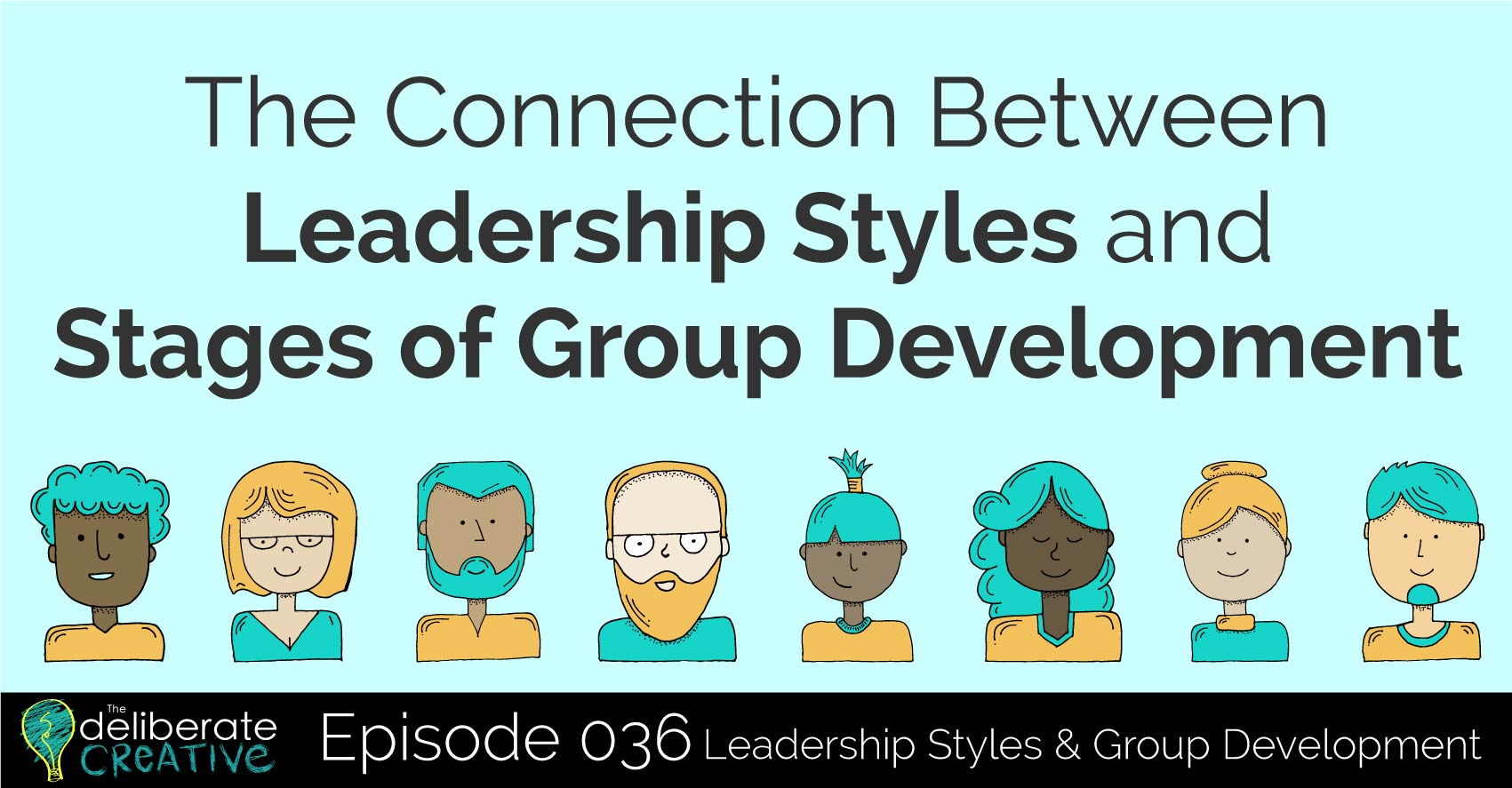 The Deliberate Creative Podcast Episode 36: The Connection Between Leadership Styles and Stages of Group Development