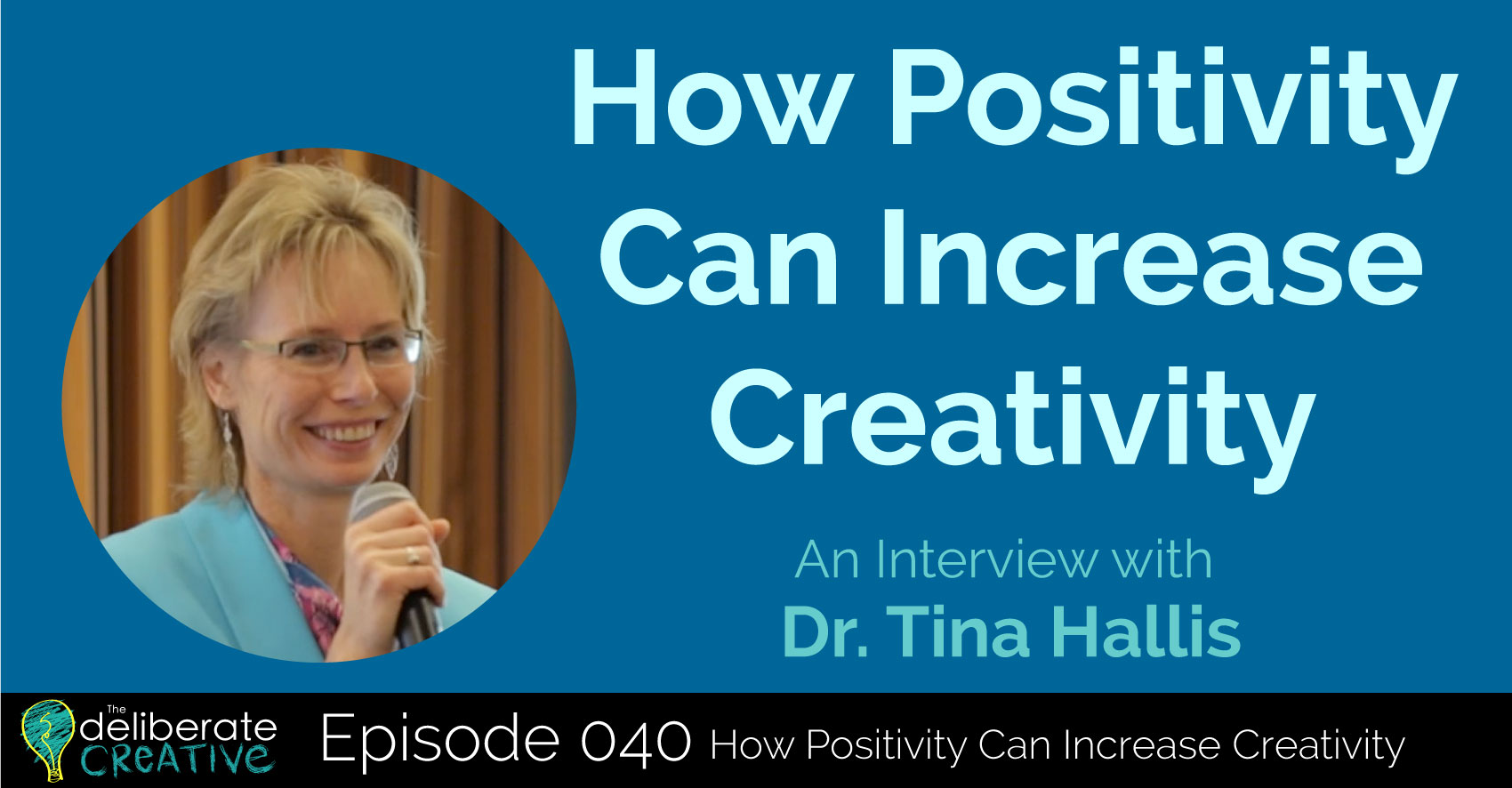 Deliberate Creative Podcast Episode 40: How Positivity Can Increase Creativity