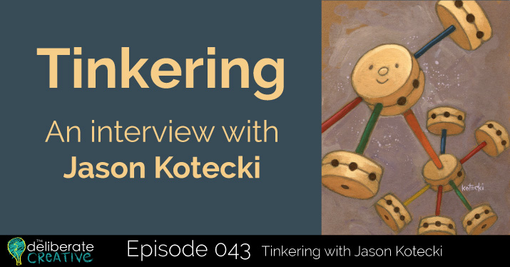 The Deliberate Creative Podcast Episode 43: Tinkering with Jason Kotecki