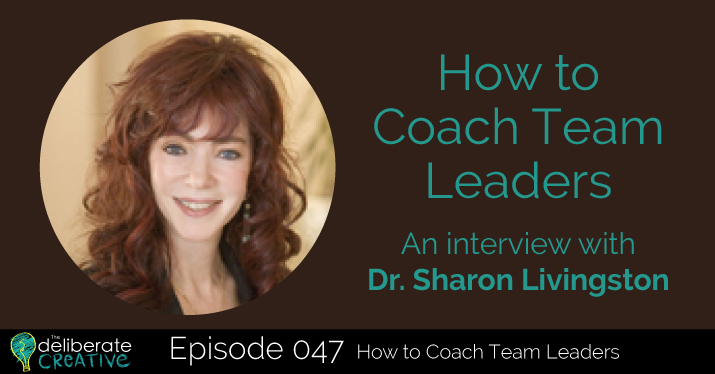 The Deliberate Creative Podcast Episode 47: How to Coach Team Leaders