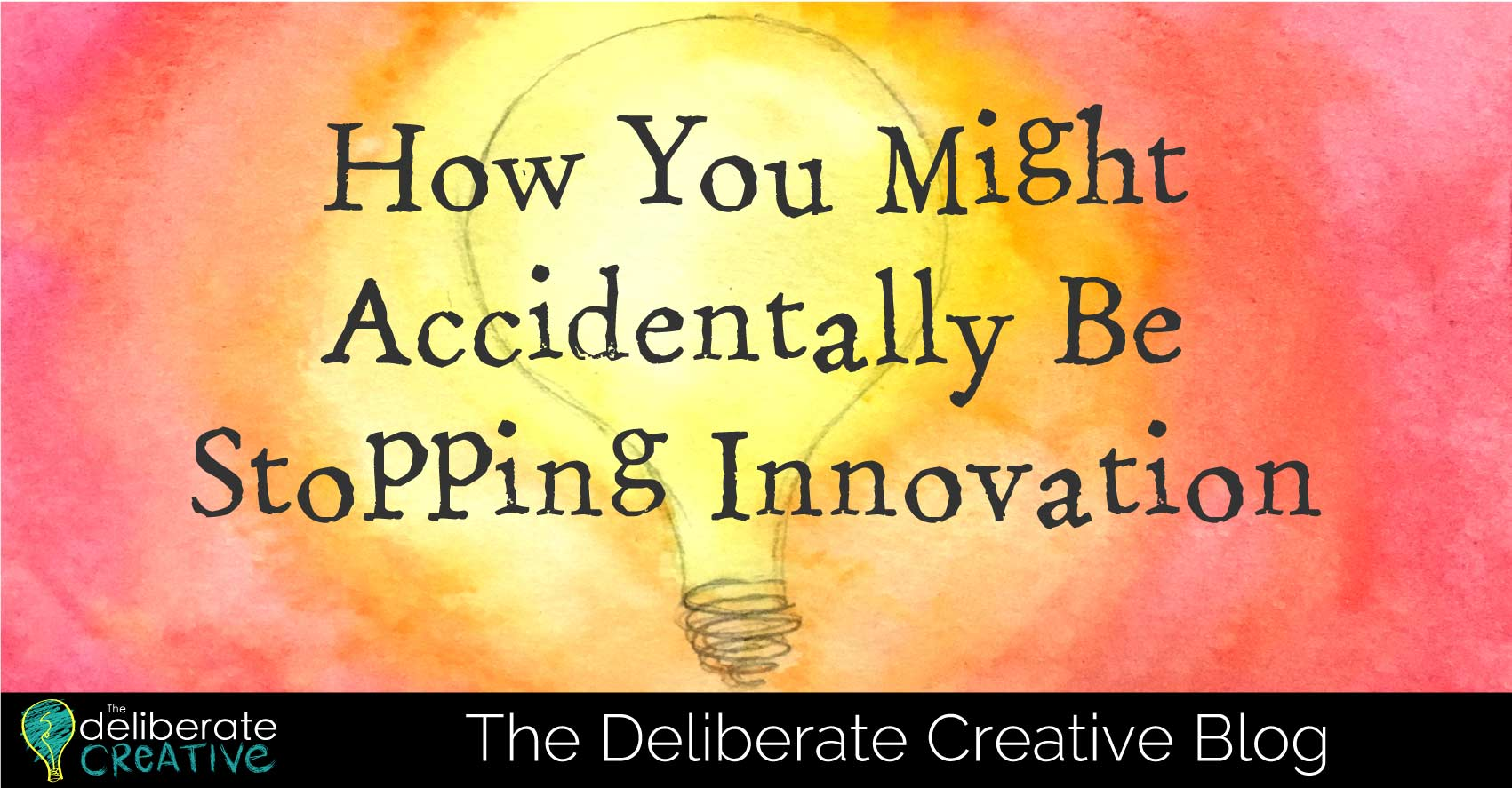 The Deliberate Creative: How You Might Accidentally Be Stopping Innovation