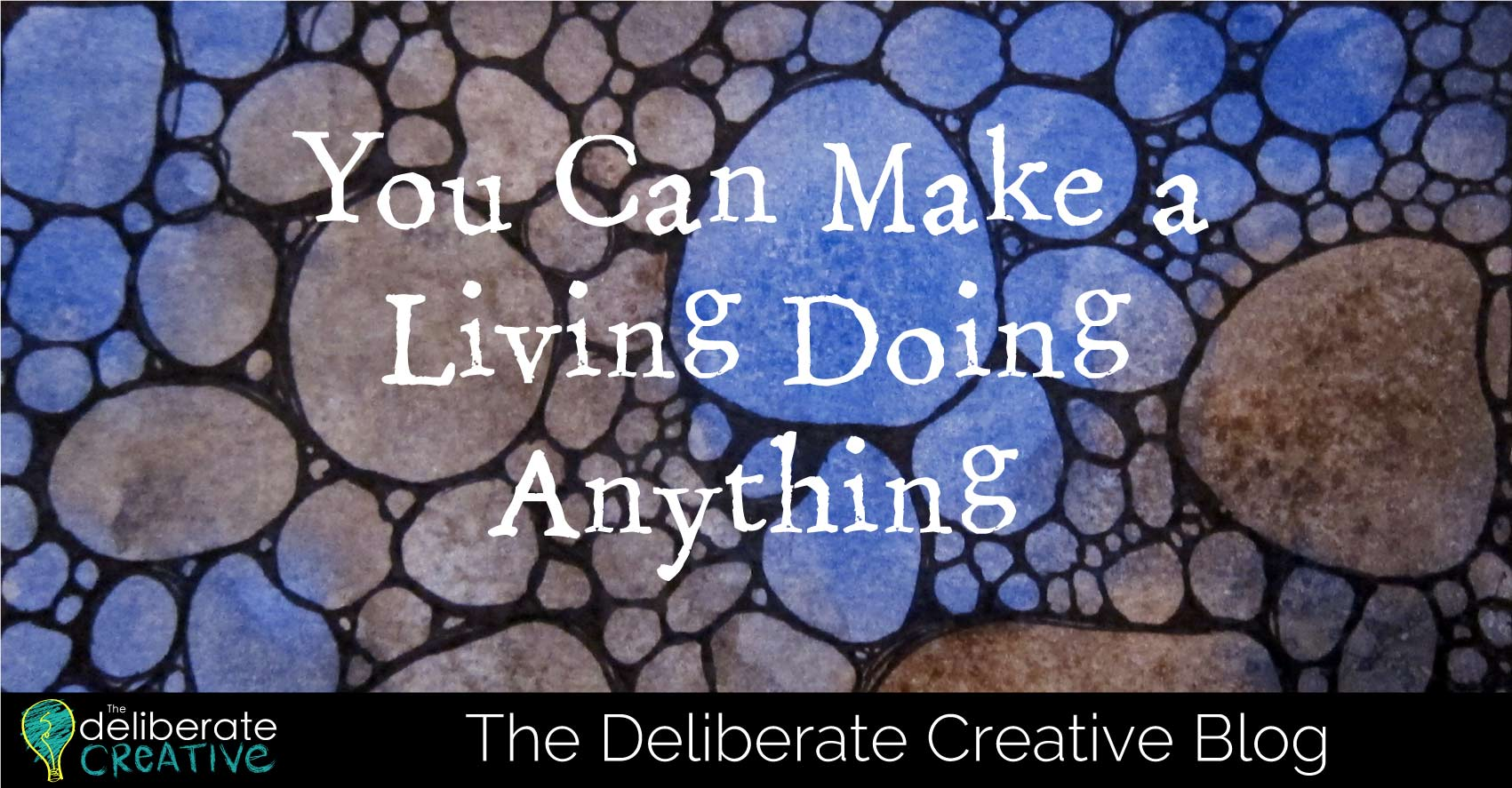 The Deliberate Creative Blog: You Can Make a Living Doing Anything