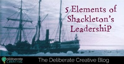 The Deliberate Creative Blog: 5 Elements of Shackleton's Leadership