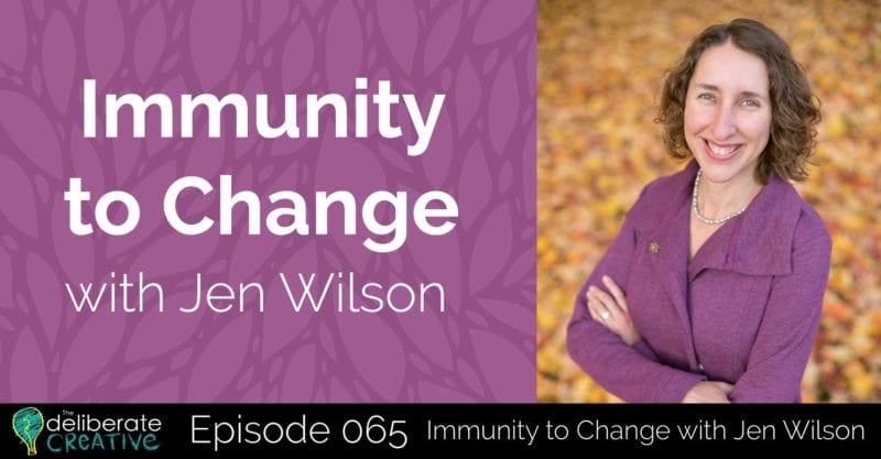 The Deliberate Creative Episode 65: Immunity to Change with Jen Wilson