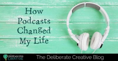 The Deliberate Creative Blog: How Podcasts Changed My Life