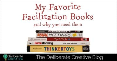 The Deliberate Creative Blog: My Favorite Facilitation Books