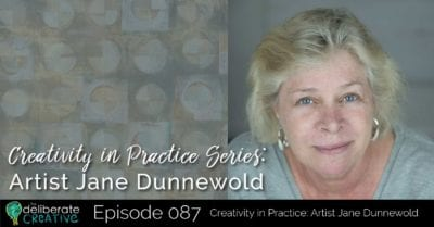 The Deliberate Creative Podcast: Creativity in Practice Series: Artist Jane Dunnewold