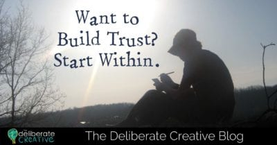 The Deliberate Creative Blog: Want to Build Trust? Start Within
