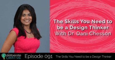The Deliberate Creative Podcast - Episode 91: The Skills You Need to be a Design Thinker with Dr. Dani Chesson