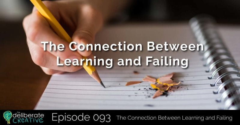 The Deliberate Creative Podcast - Episode 93: The Connection Between Learning and Failing