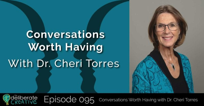 The Deliberate Creative Podcast: Conversations Worth Having with Dr. Cheri Torres
