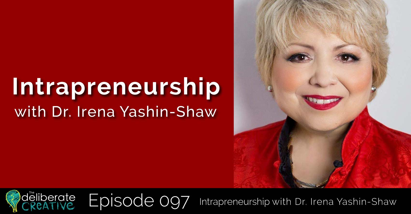 The Deliberate Creative Podcast: Intrapreneurship with Dr. Irena Yashin-Shaw