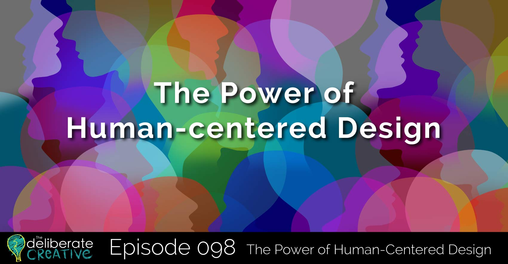 The Deliberate Creative Podcast Episode #98: The Power of Human-centered Design