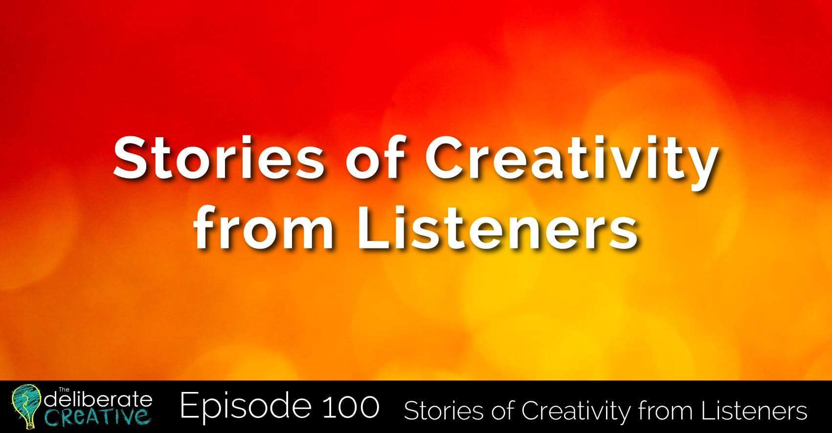 The Deliberate Creative Podcast Episode 100: Creativity Stories from Listeners