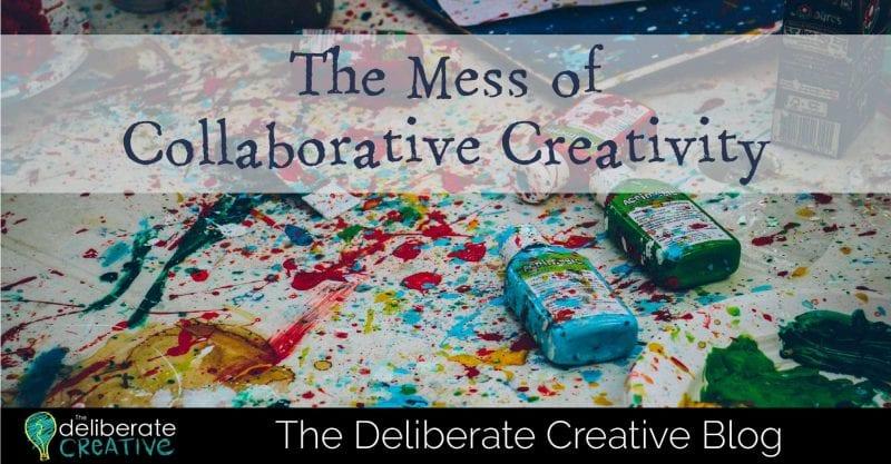 The Deliberate Creative Blog: The Mess of Collaborative Creativity