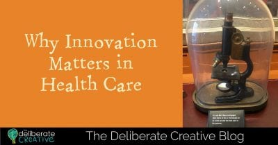 The Deliberate Creative Blog: Why Innovation Matters in Health Care