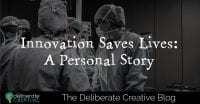 The Deliberate Creative Blog: Innovation Saves Lives, image with doctors performing surgery