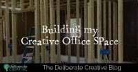 The Deliberate Creative Blog: Building Creative Space