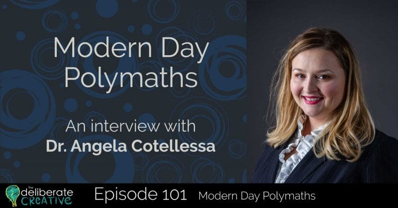 The Deliberate Creative Podcast: Polymaths with Angela Cotellessa
