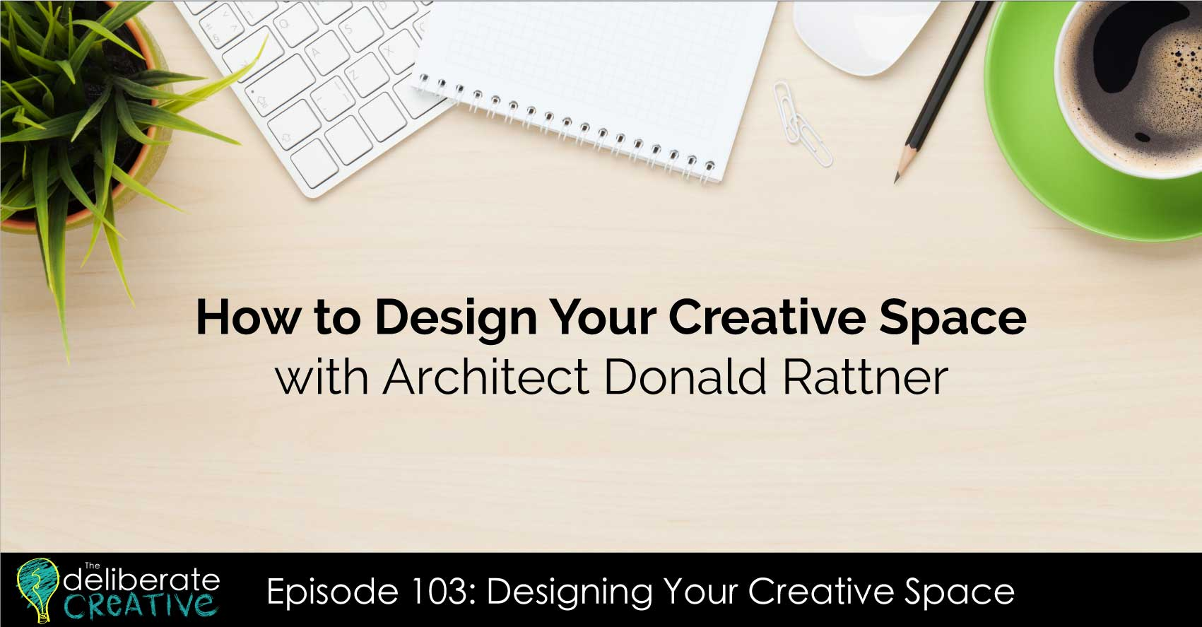 The Deliberate Creative Podcast Episode 103