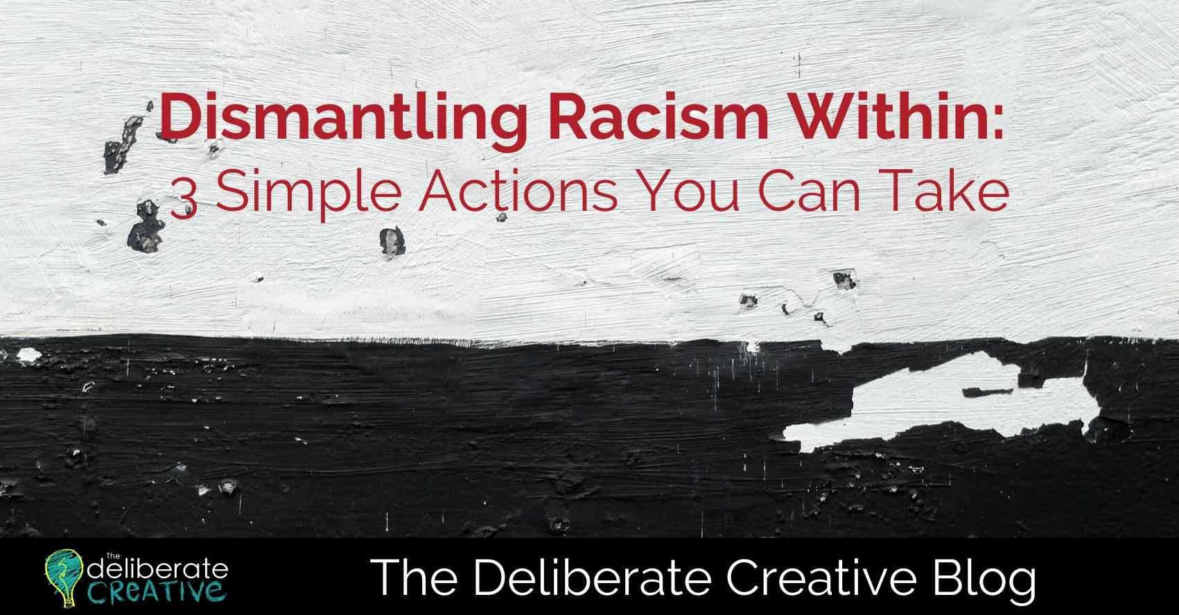 The Deliberate Creative Blog: Dismantling Racism Within