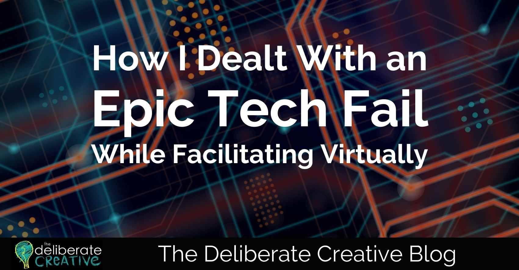 The Deliberate Creative Blog: An Epic Tech Fail While Facilitating Virtually