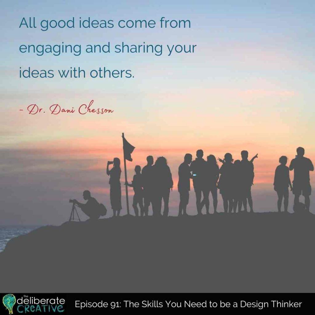 The Deliberate Creative Podcast Episode 091 Quote from Dani Chesson: All good ideas come from engaging and sharing your ideas with others.